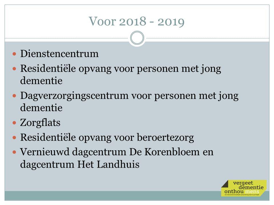 Voor 2018 - 2019 Dienstencentrum Residentiële opvang voor personen met jong dementie Dagverzorgingscentrum voor personen met jong dementie Zorgflats R