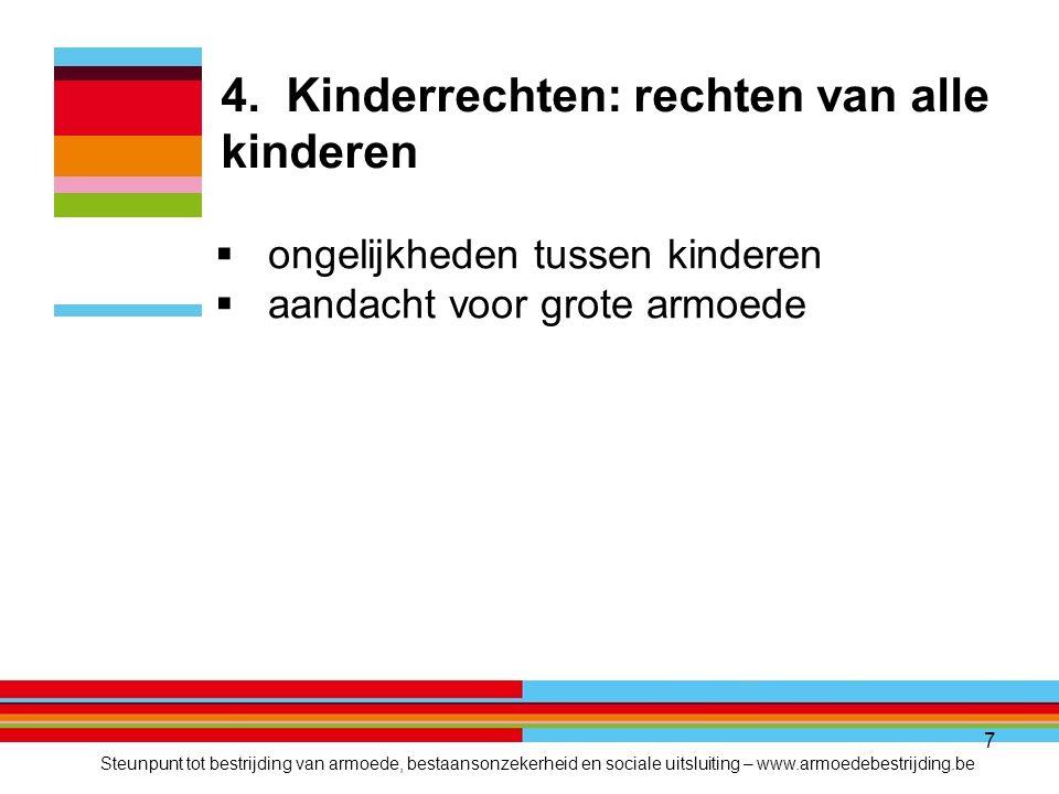 7 4. Kinderrechten: rechten van alle kinderen  ongelijkheden tussen kinderen  aandacht voor grote armoede Steunpunt tot bestrijding van armoede, bes