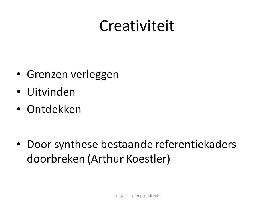 Creativiteit Grenzen verleggen Uitvinden Ontdekken Door synthese bestaande referentiekaders doorbreken (Arthur Koestler) Cultuur is een grondrecht