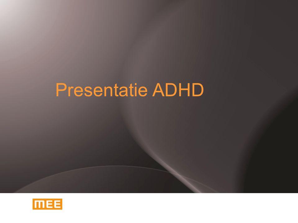 ADHD  ADHD: Attention Deficit and Hyperactivity Disorder  D.w.z.: een aandachtstekortstoornis met hyperactiviteit