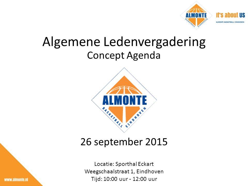 26 september 2015 Locatie: Sporthal Eckart Weegschaalstraat 1, Eindhoven Tijd: 10:00 uur - 12:00 uur Algemene Ledenvergadering Concept Agenda