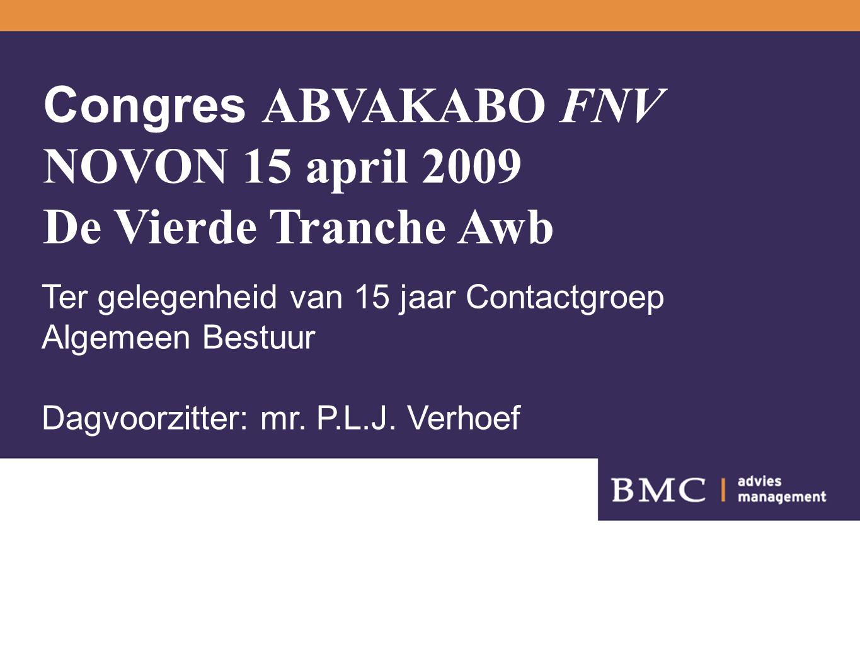 Congres ABVAKABO FNV NOVON 15 april 2009 De Vierde Tranche Awb Ter gelegenheid van 15 jaar Contactgroep Algemeen Bestuur Dagvoorzitter: mr.