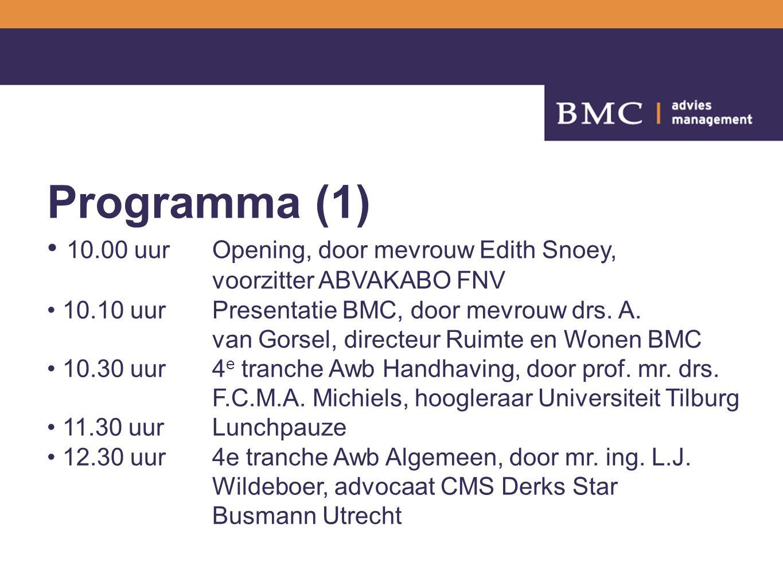 Programma (1) 10.00 uurOpening, door mevrouw Edith Snoey, voorzitter ABVAKABO FNV 10.10 uur Presentatie BMC, door mevrouw drs.