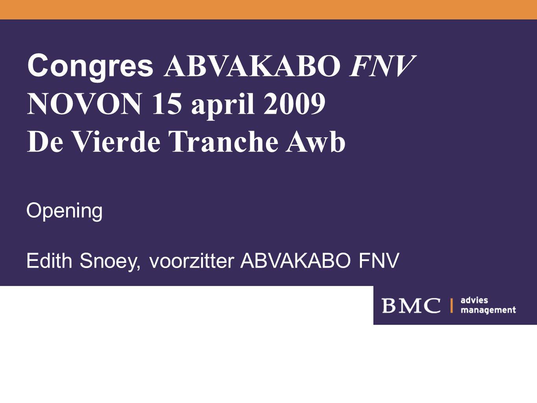 Congres ABVAKABO FNV NOVON 15 april 2009 De Vierde Tranche Awb Opening Edith Snoey, voorzitter ABVAKABO FNV
