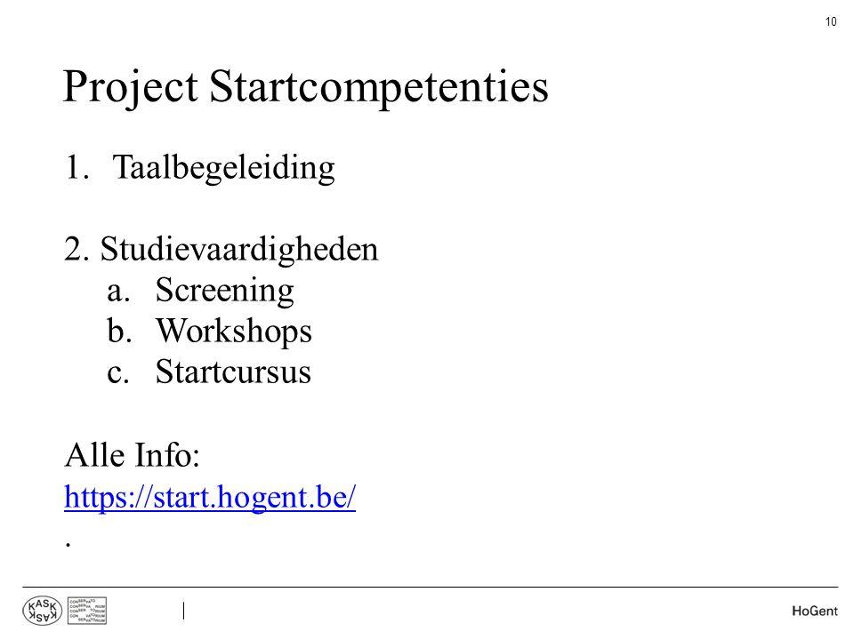 Project Startcompetenties 10 1.Taalbegeleiding 2. Studievaardigheden a.Screening b.Workshops c.Startcursus Alle Info: https://start.hogent.be/.