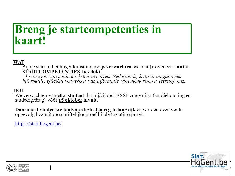 Breng je startcompetenties in kaart! WAT Bij de start in het hoger kunstonderwijs verwachten we dat je over een aantal STARTCOMPETENTIES beschikt:  s