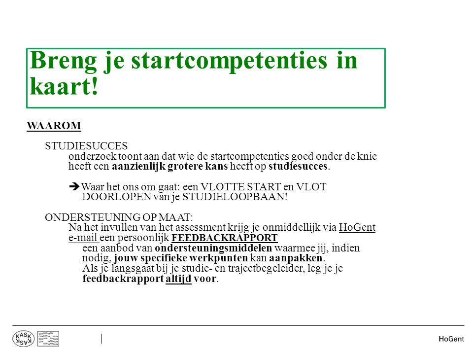 Breng je startcompetenties in kaart! WAAROM STUDIESUCCES  onderzoek toont aan dat wie de startcompetenties goed onder de knie heeft een aanzienlijk g