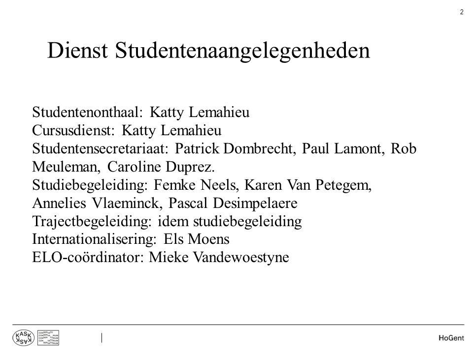 Dienst Studentenaangelegenheden Studentenonthaal: Katty Lemahieu Cursusdienst: Katty Lemahieu Studentensecretariaat: Patrick Dombrecht, Paul Lamont, R