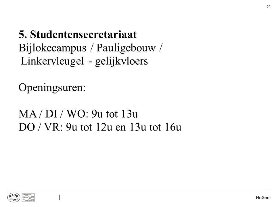 5. Studentensecretariaat Bijlokecampus / Pauligebouw / Linkervleugel - gelijkvloers Openingsuren: MA / DI / WO: 9u tot 13u DO / VR: 9u tot 12u en 13u