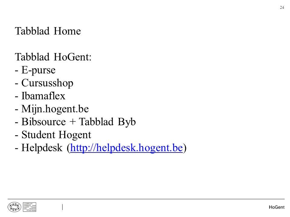 Tabblad Home Tabblad HoGent: - E-purse - Cursusshop - Ibamaflex - Mijn.hogent.be - Bibsource + Tabblad Byb - Student Hogent - - Helpdesk (http://helpd