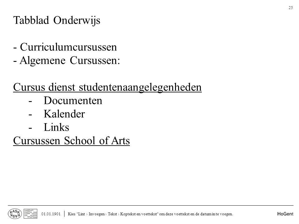 Tabblad Onderwijs - Curriculumcursussen - Algemene Cursussen: Cursus dienst studentenaangelegenheden -Documenten -Kalender -Links Cursussen School of