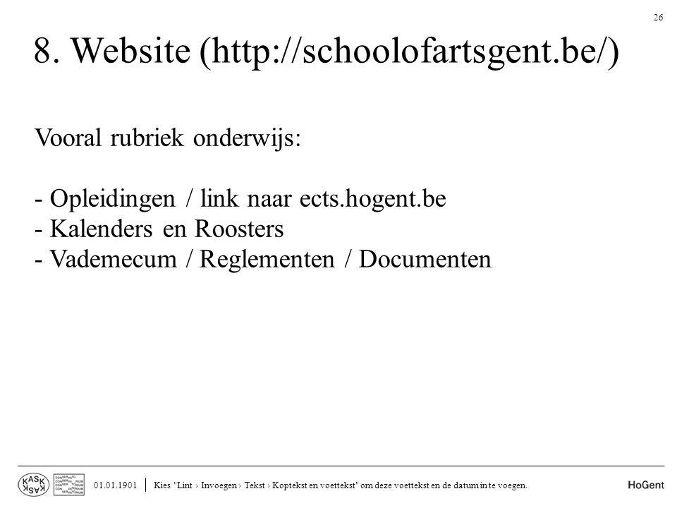 8. Website (http://schoolofartsgent.be/) Vooral rubriek onderwijs: - Opleidingen / link naar ects.hogent.be - Kalenders en Roosters - Vademecum / Regl