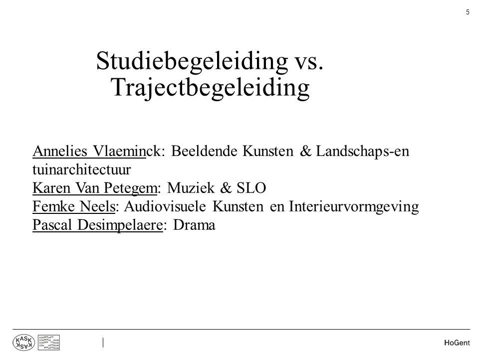 Studiebegeleiding vs. Trajectbegeleiding  Annelies Vlaeminck: Beeldende Kunsten & Landschaps-en tuinarchitectuur  Karen Van Petegem: Muziek & SLO 