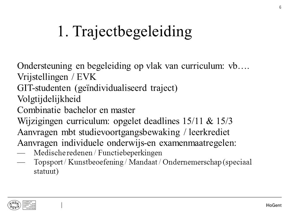 1. Trajectbegeleiding Ondersteuning en begeleiding op vlak van curriculum: vb…. Vrijstellingen / EVK GIT-studenten (geïndividualiseerd traject) Volgti