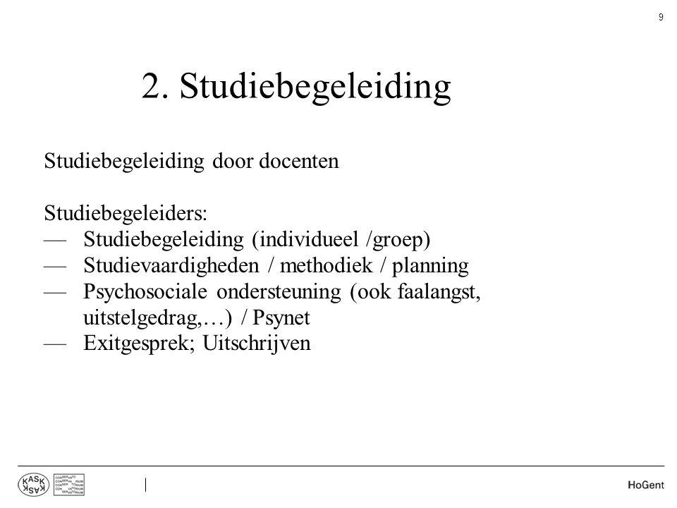 2. Studiebegeleiding Studiebegeleiding door docenten Studiebegeleiders: —Studiebegeleiding (individueel /groep) —Studievaardigheden / methodiek / plan