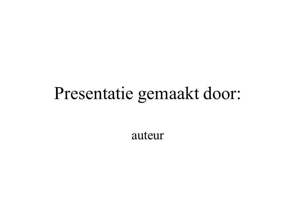 Presentatie gemaakt door: auteur