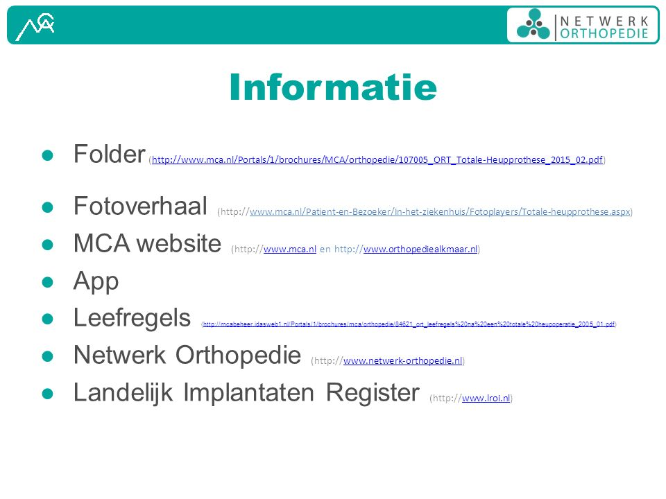 Informatie ● Folder (http://www.mca.nl/Portals/1/brochures/MCA/orthopedie/107005_ORT_Totale-Heupprothese_2015_02.pdf)http://www.mca.nl/Portals/1/broch