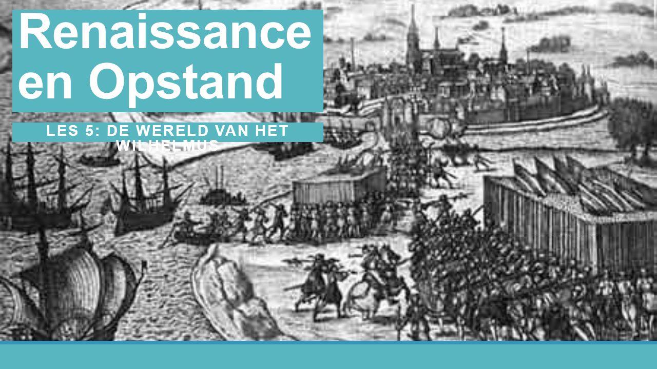 Renaissance en Opstand LES 5: DE WERELD VAN HET WILHELMUS
