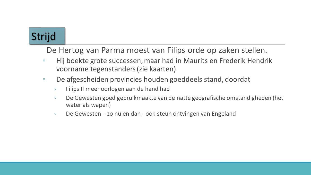 StrijdStrijd De Hertog van Parma moest van Filips orde op zaken stellen. ◦Hij boekte grote successen, maar had in Maurits en Frederik Hendrik voorname