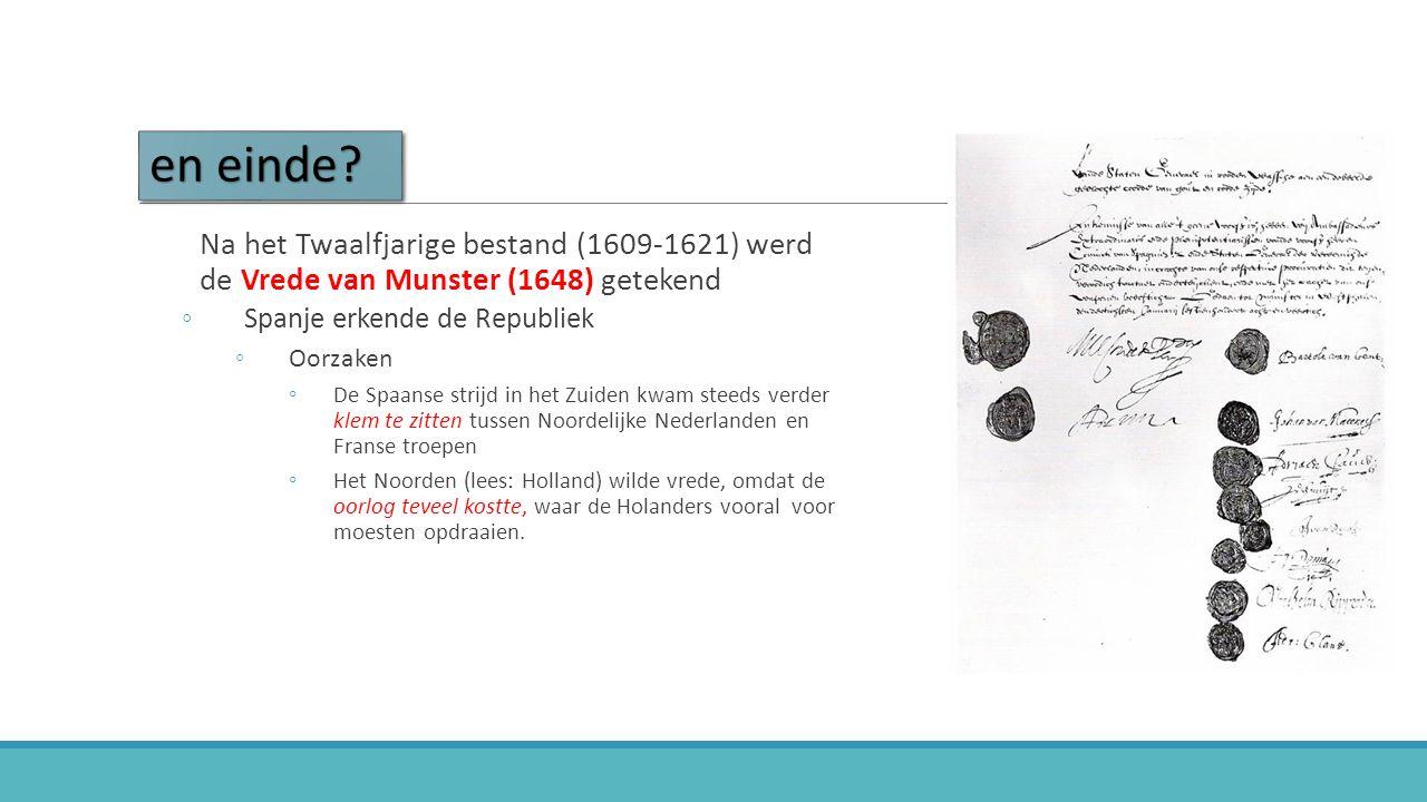 en einde? Na het Twaalfjarige bestand (1609-1621) werd de Vrede van Munster (1648) getekend ◦Spanje erkende de Republiek ◦Oorzaken ◦De Spaanse strijd