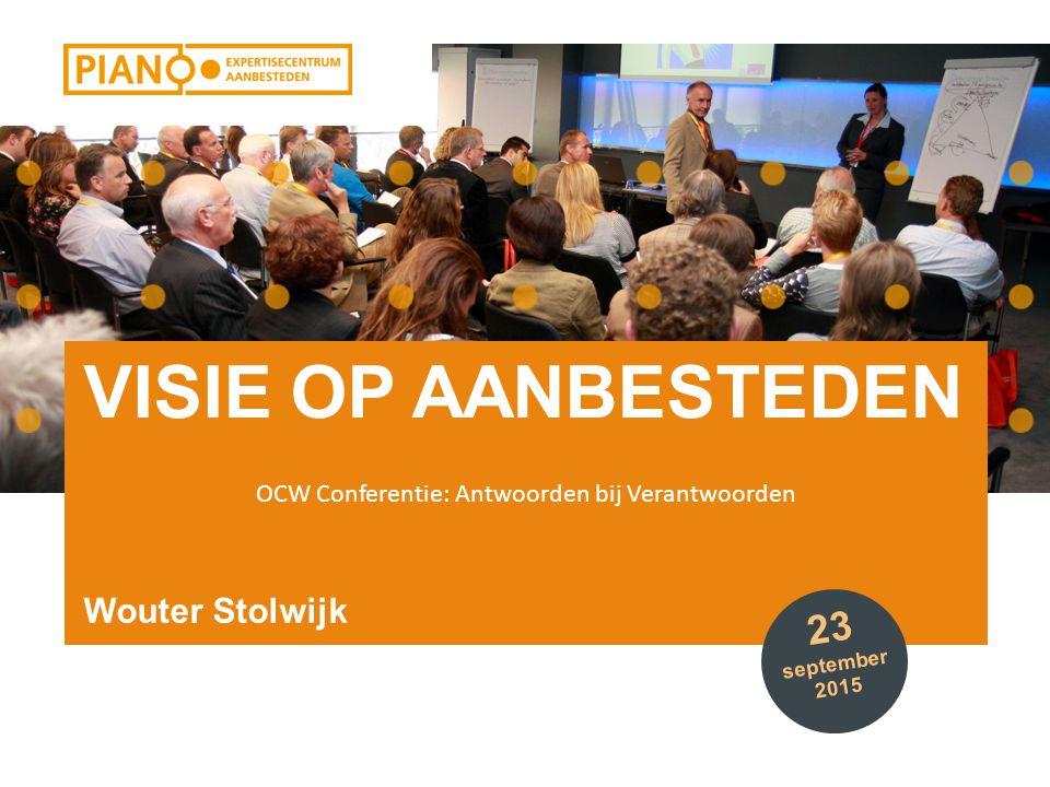 OCW Conferentie: Antwoorden bij Verantwoorden VISIE OP AANBESTEDEN Wouter Stolwijk 23 september 2015