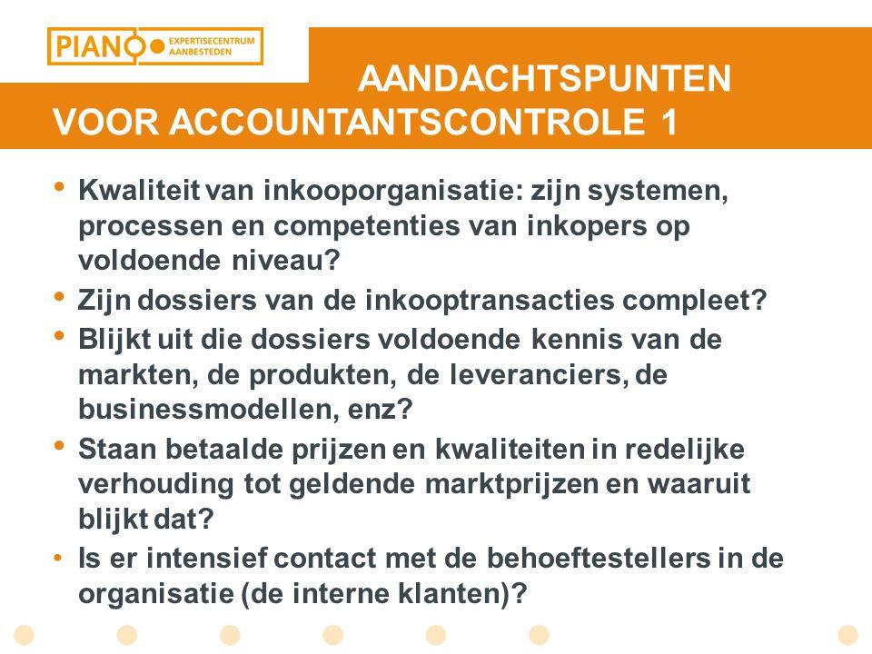 AANDACHTSPUNTEN VOOR ACCOUNTANTSCONTROLE 1 Kwaliteit van inkooporganisatie: zijn systemen, processen en competenties van inkopers op voldoende niveau.