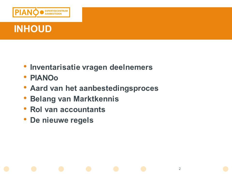 2 INHOUD Inventarisatie vragen deelnemers PIANOo Aard van het aanbestedingsproces Belang van Marktkennis Rol van accountants De nieuwe regels