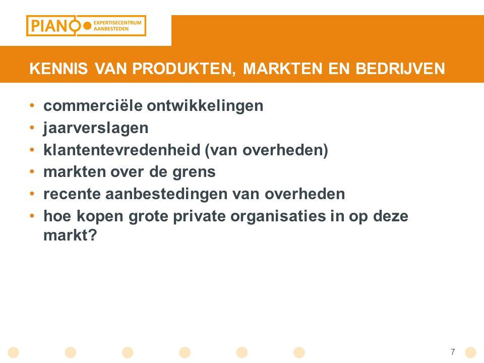 KENNIS VAN PRODUKTEN, MARKTEN EN BEDRIJVEN commerciële ontwikkelingen jaarverslagen klantentevredenheid (van overheden) markten over de grens recente