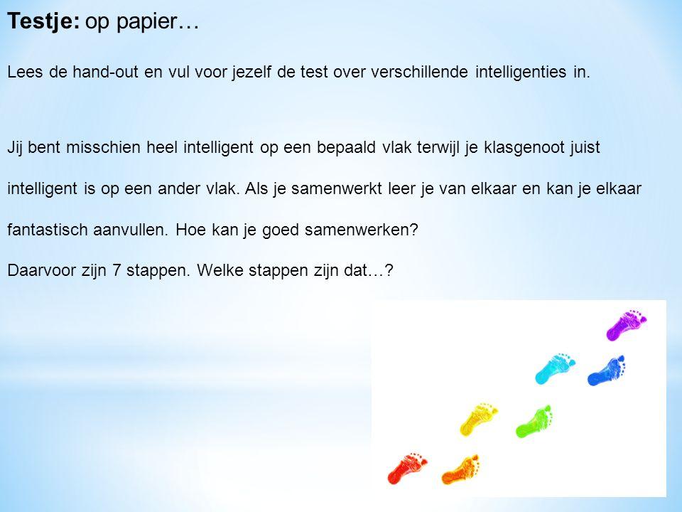 Testje: op papier… Lees de hand-out en vul voor jezelf de test over verschillende intelligenties in. Jij bent misschien heel intelligent op een bepaal