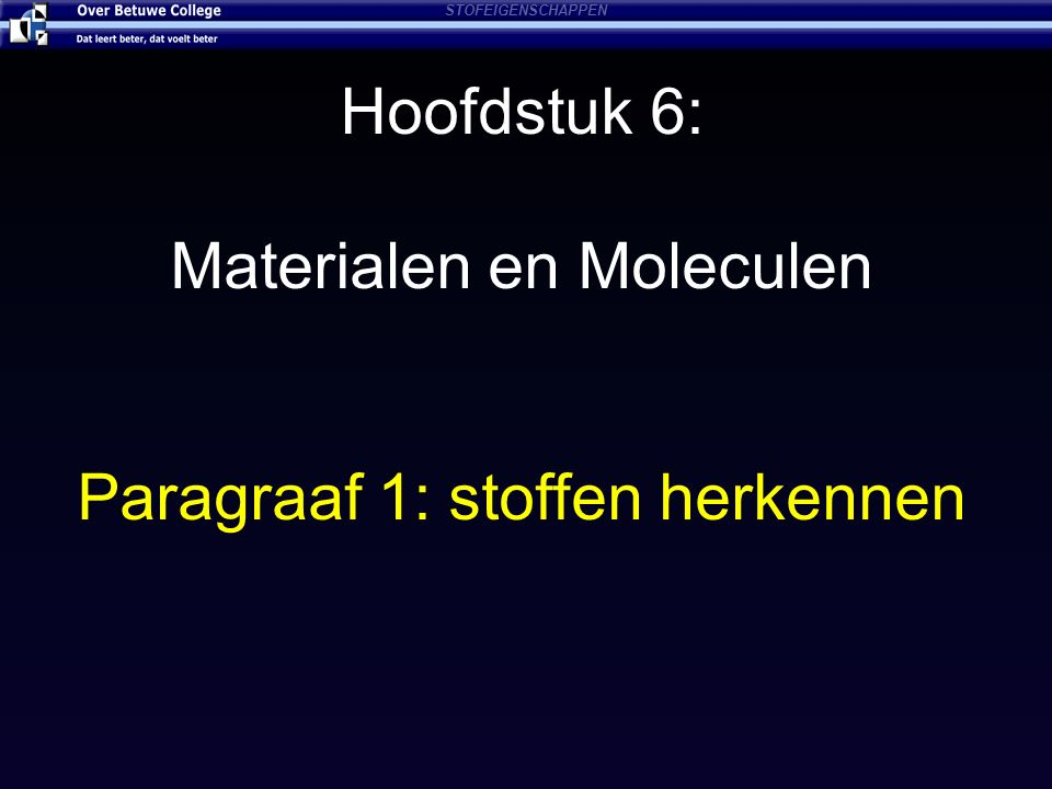 Hoofdstuk 6: Materialen en Moleculen Paragraaf 1: stoffen herkennen STOFEIGENSCHAPPEN