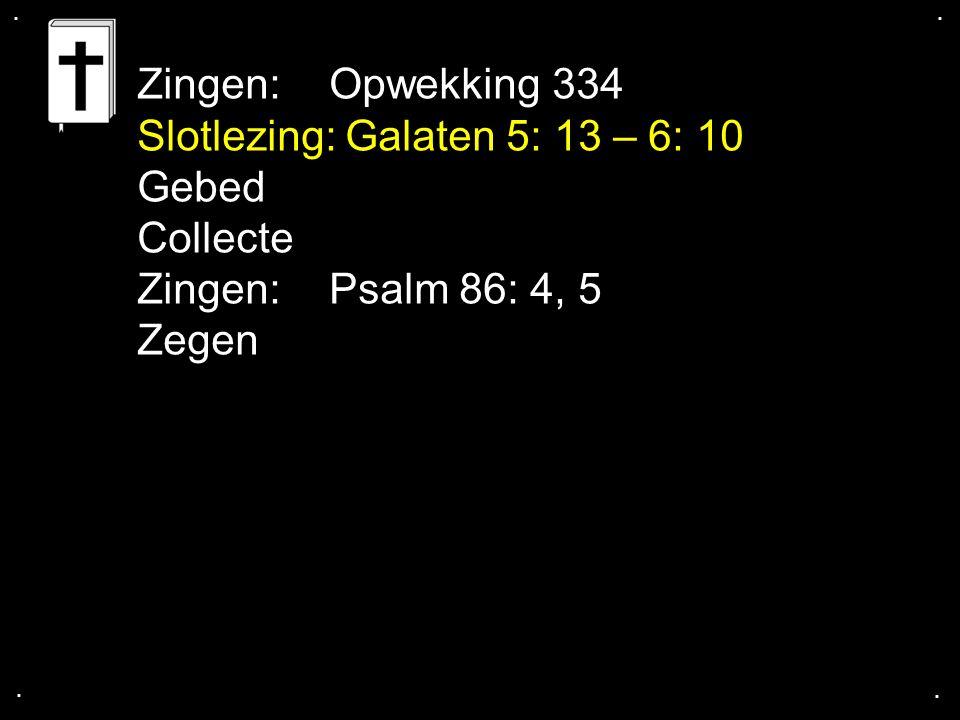 .... Zingen: Opwekking 334 Slotlezing: Galaten 5: 13 – 6: 10 Gebed Collecte Zingen: Psalm 86: 4, 5 Zegen