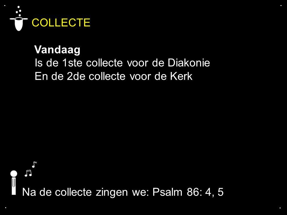.... COLLECTE Vandaag Is de 1ste collecte voor de Diakonie En de 2de collecte voor de Kerk Na de collecte zingen we: Psalm 86: 4, 5