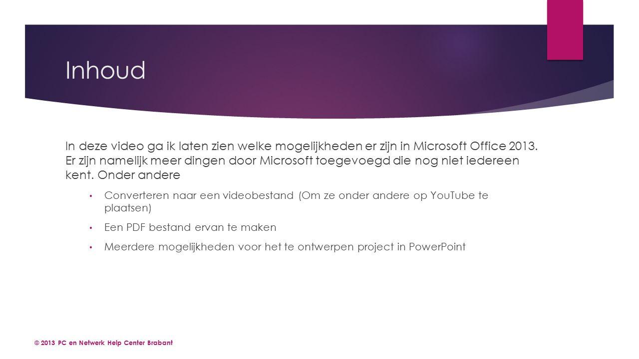Inhoud In deze video ga ik laten zien welke mogelijkheden er zijn in Microsoft Office 2013.