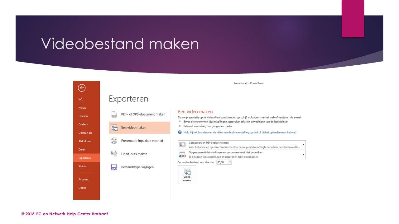 Videobestand maken © 2013 PC en Netwerk Help Center Brabant