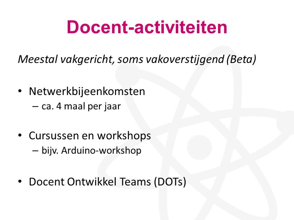 Docent-activiteiten Meestal vakgericht, soms vakoverstijgend (Beta) Netwerkbijeenkomsten – ca. 4 maal per jaar Cursussen en workshops – bijv. Arduino-