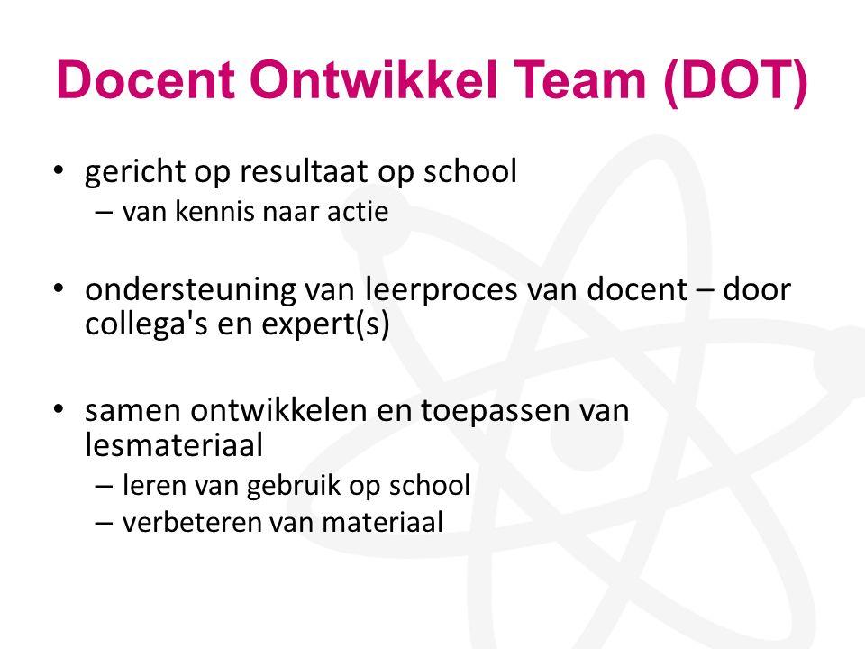 Docent Ontwikkel Team (DOT) gericht op resultaat op school – van kennis naar actie ondersteuning van leerproces van docent – door collega's en expert(