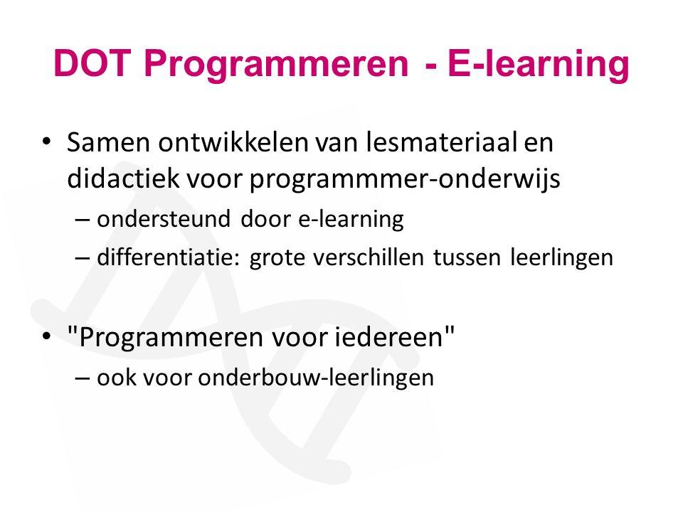 DOT Programmeren - E-learning Samen ontwikkelen van lesmateriaal en didactiek voor programmmer-onderwijs – ondersteund door e-learning – differentiati