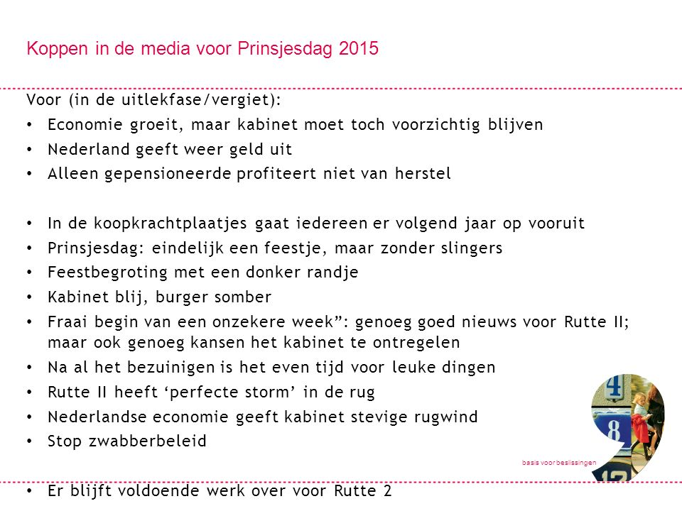 basis voor beslissingen Koppen in de media voor Prinsjesdag 2015 Voor (in de uitlekfase/vergiet): Economie groeit, maar kabinet moet toch voorzichtig