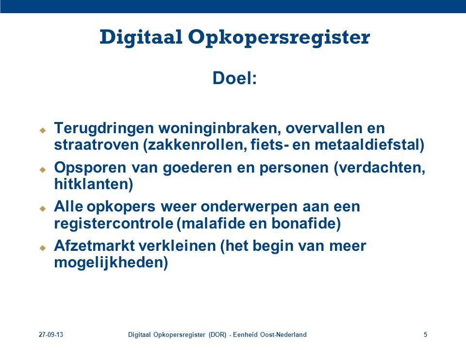 27-09-13Digitaal Opkopersregister (DOR) - Eenheid Oost-Nederland6 Plan van Aanpak Heling Twente  Plan van aanpak ontstaan door samenwerking  Politie  Gemeente  OM