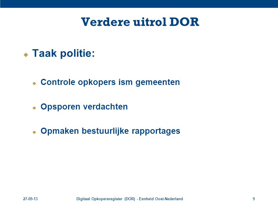 27-09-13Digitaal Opkopersregister (DOR) - Eenheid Oost-Nederland10 Rol Gemeente  Aanwijzing DOR door BM  Wijziging APV o.a.