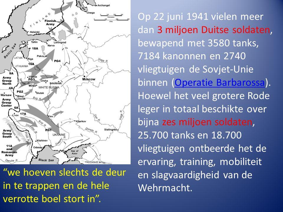Op 22 juni 1941 vielen meer dan 3 miljoen Duitse soldaten, bewapend met 3580 tanks, 7184 kanonnen en 2740 vliegtuigen de Sovjet-Unie binnen (Operatie Barbarossa).