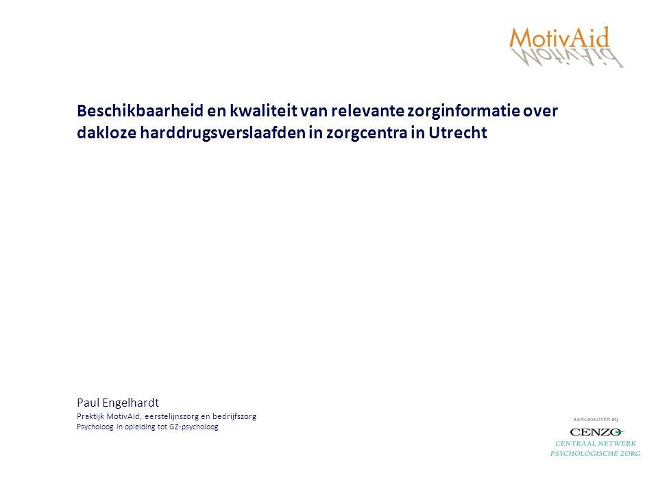 Beschikbaarheid en kwaliteit van relevante zorginformatie over dakloze harddrugsverslaafden in zorgcentra in Utrecht Paul Engelhardt Praktijk MotivAid, eerstelijnszorg en bedrijfszorg Psycholoog in opleiding tot GZ-psycholoog