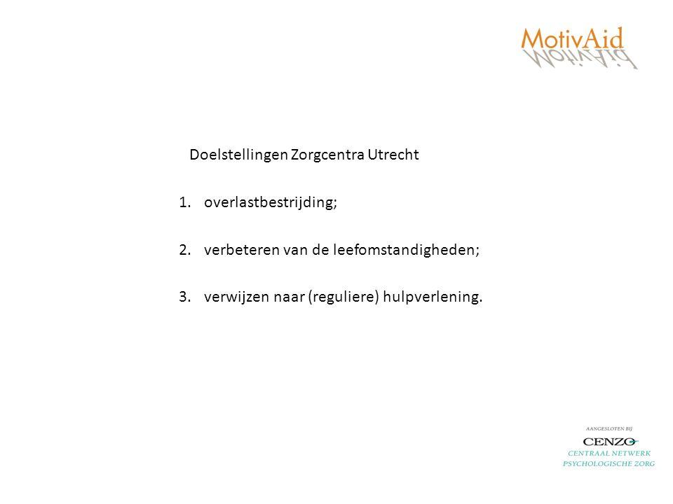 1.overlastbestrijding; Doelstellingen Zorgcentra Utrecht 2.verbeteren van de leefomstandigheden; 3.verwijzen naar (reguliere) hulpverlening.