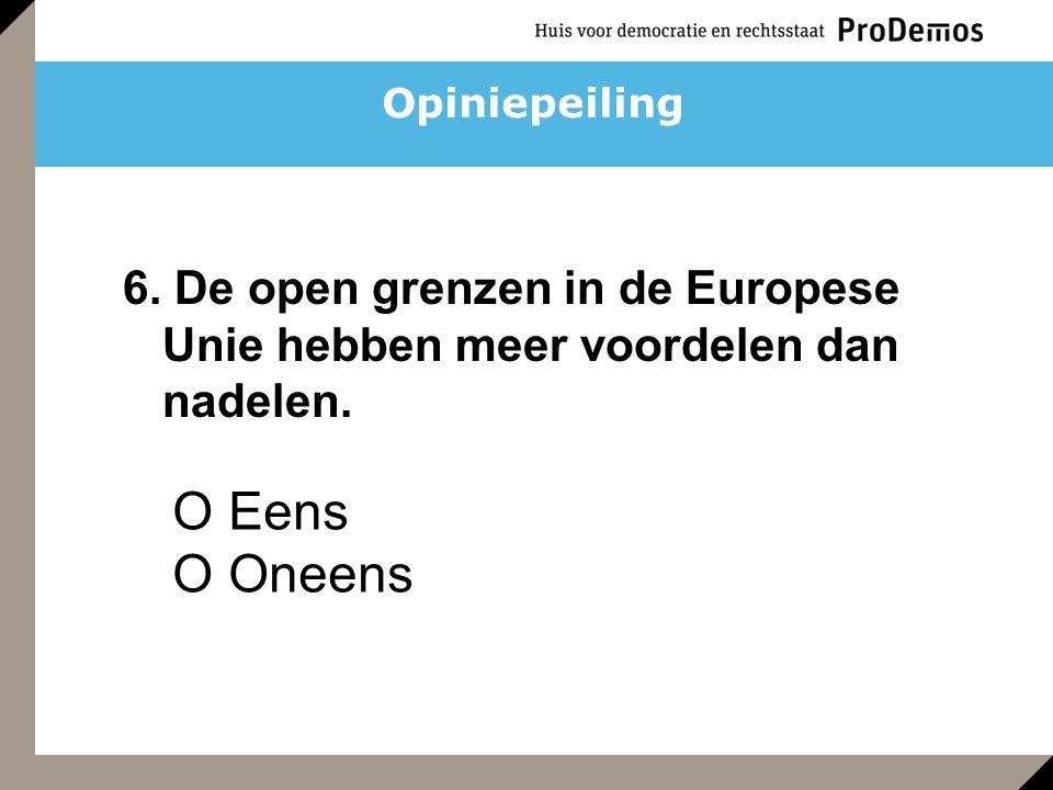 O Eens O Oneens 6. De open grenzen in de Europese Unie hebben meer voordelen dan nadelen. Opiniepeiling
