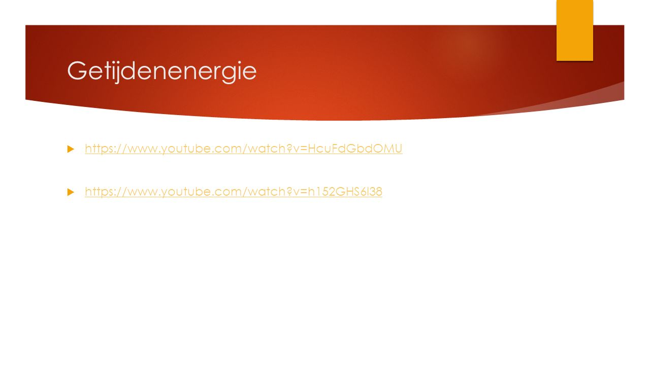 Getijdenenergie  https://www.youtube.com/watch v=HcuFdGbdOMU https://www.youtube.com/watch v=HcuFdGbdOMU  https://www.youtube.com/watch v=h152GHS6I38 https://www.youtube.com/watch v=h152GHS6I38