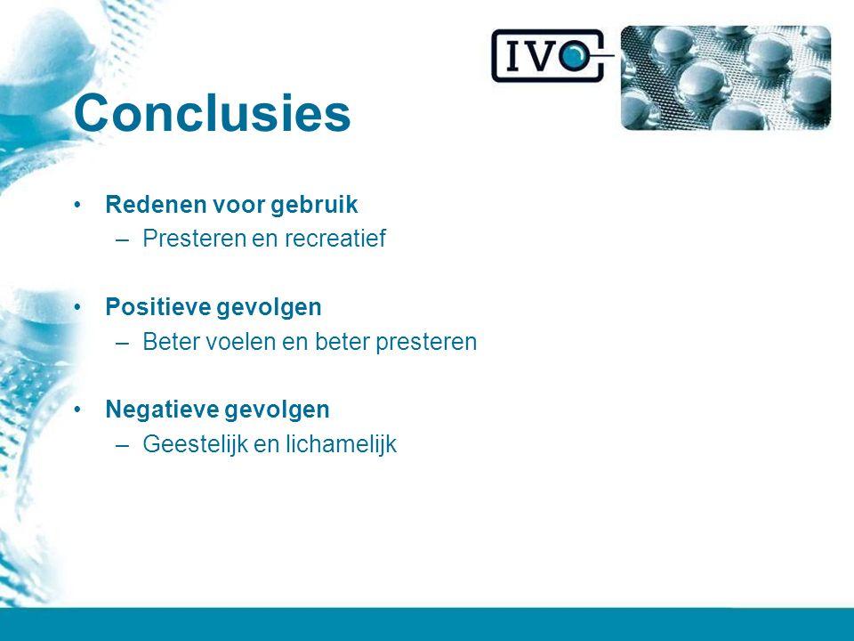 Conclusies Redenen voor gebruik –Presteren en recreatief Positieve gevolgen –Beter voelen en beter presteren Negatieve gevolgen –Geestelijk en lichamelijk
