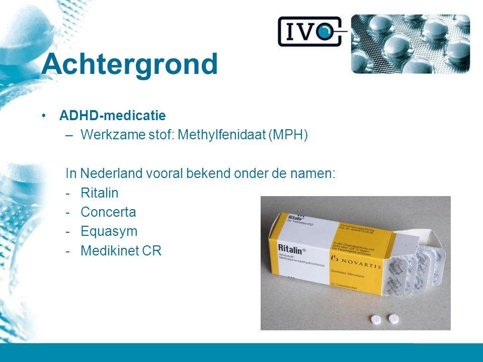 Achtergrond ADHD-medicatie –Werkzame stof: Methylfenidaat (MPH) In Nederland vooral bekend onder de namen: -Ritalin -Concerta -Equasym -Medikinet CR