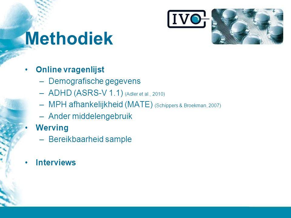 Methodiek Online vragenlijst –Demografische gegevens –ADHD (ASRS-V 1.1) (Adler et al., 2010) –MPH afhankelijkheid (MATE) (Schippers & Broekman, 2007) –Ander middelengebruik Werving –Bereikbaarheid sample Interviews
