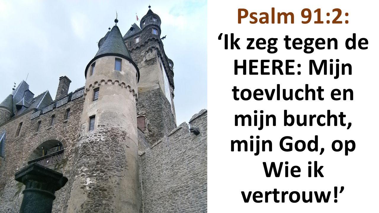 Psalm 91:2: 'Ik zeg tegen de HEERE: Mijn toevlucht en mijn burcht, mijn God, op Wie ik vertrouw!'
