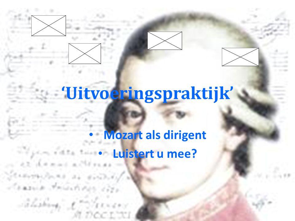 'Uitvoeringspraktijk' Mozart als dirigent Luistert u mee
